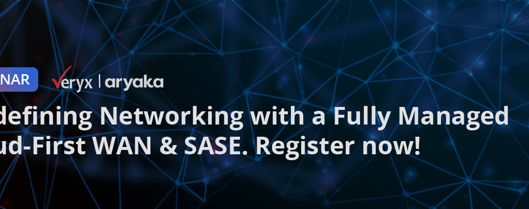 Webinar Re-defining Networking with a Fully Managed Cloud-First WAN & SASE